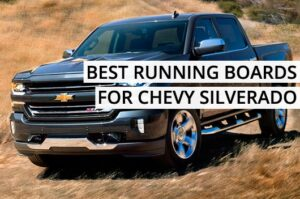 What is the best running boards for Chevy Silverado?